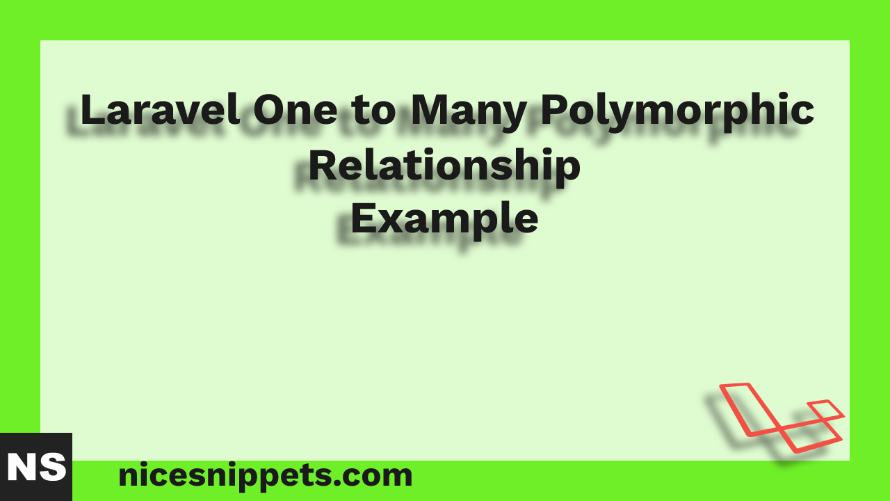 Laravel One to Many Polymorphic Eloquent Relationship Example