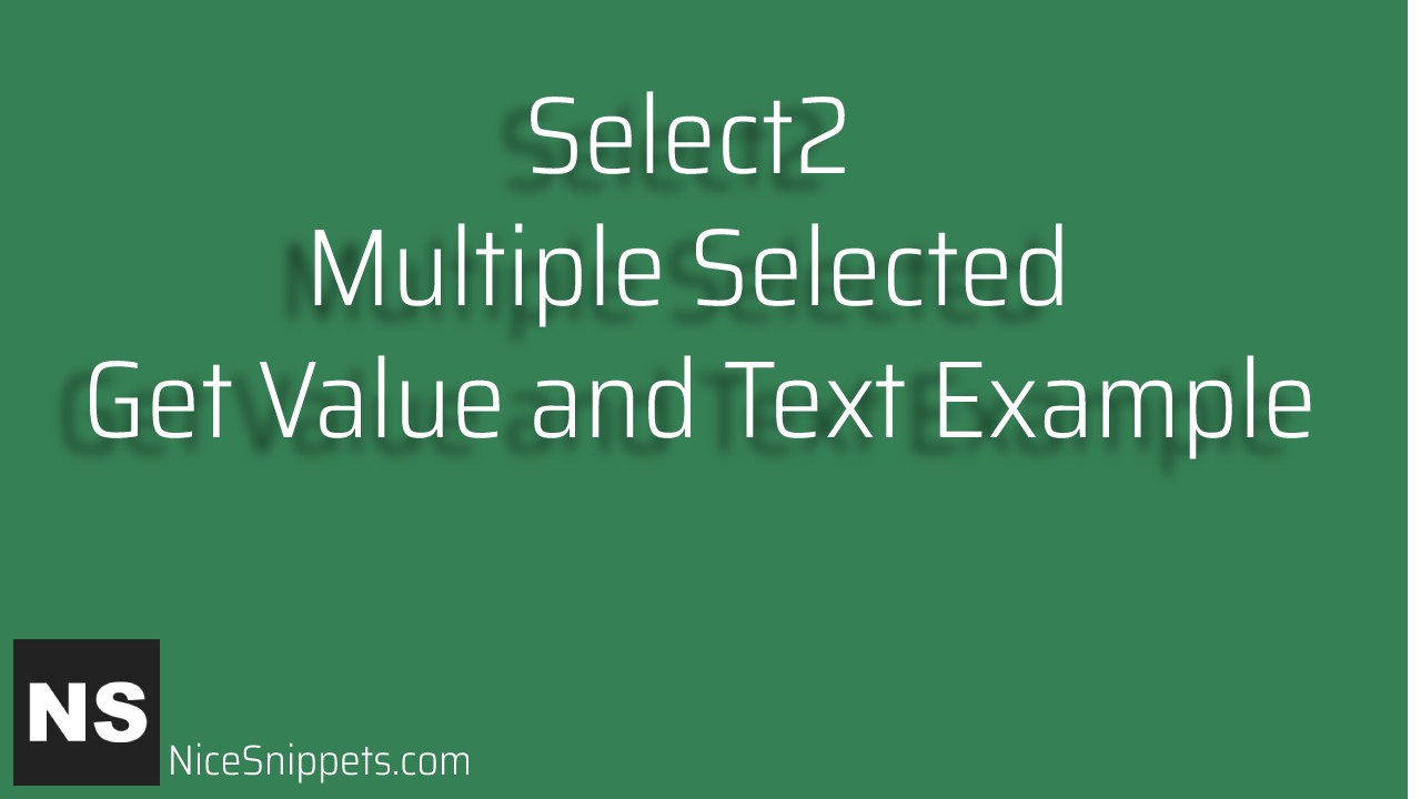 Select2 Multiple Selected Get Value and Text Example