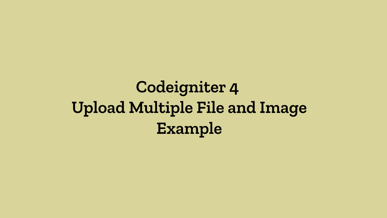 Codeigniter 4 - Upload Multiple File and Image Example