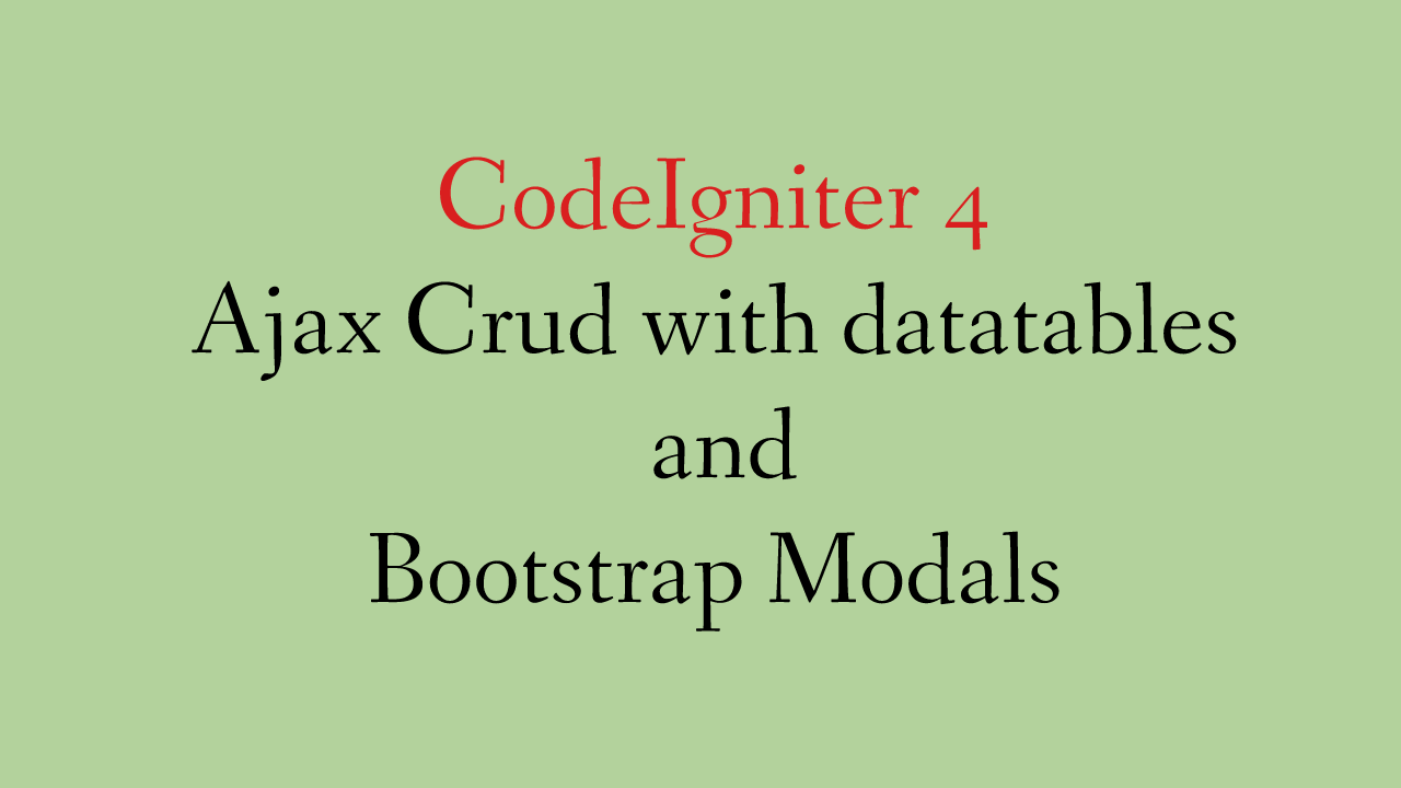 CodeIgniter 4 Ajax Crud with datatables and Bootstrap Modals