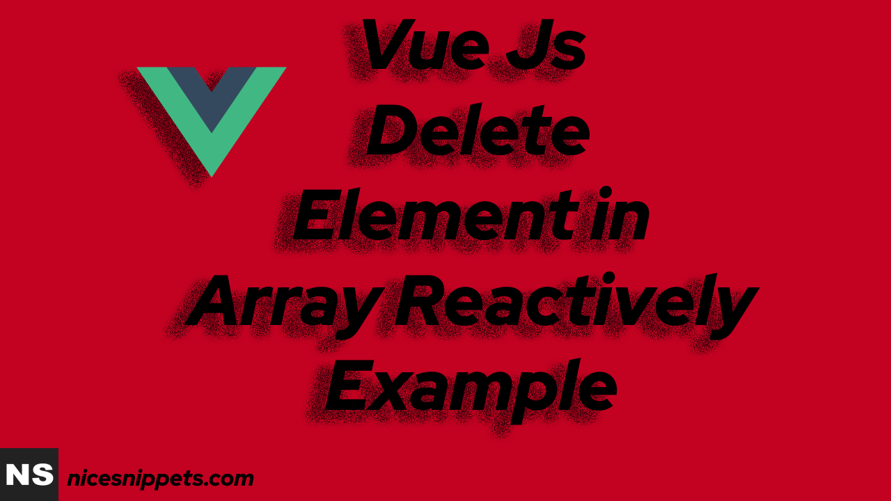 Vue Js Delete Element in Array Reactively Example