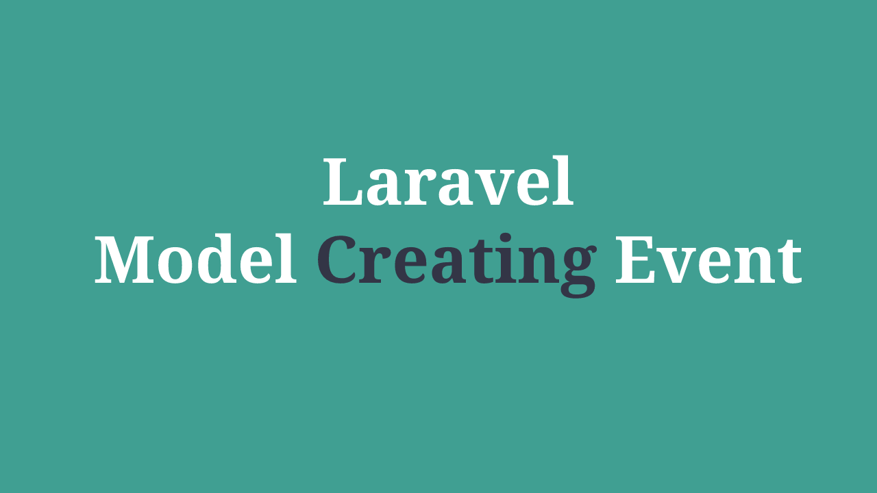 Laravel Model Creating Event Example