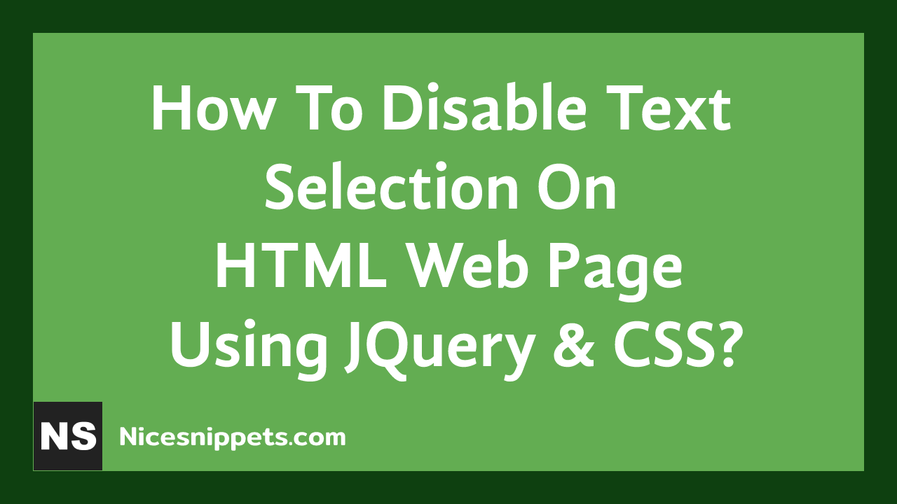How To Disable Text Selection On HTML Web Page Using JQuery & CSS?