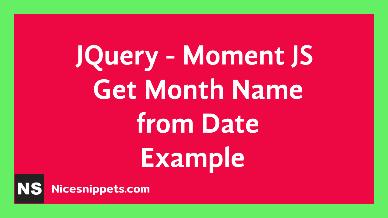 JQuery - Moment JS Get Month Name from Date Example