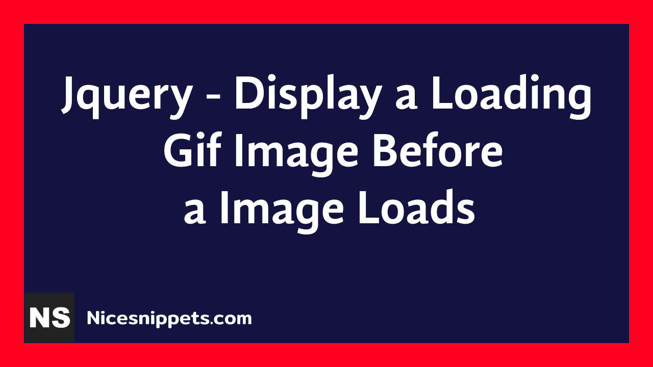 Jquery - Display a Loading Gif Image Before a Image Loads