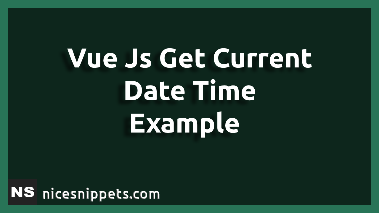 Vue Js Get Current Date Time Example
