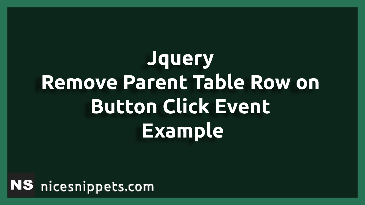 JQuery - Remove Parent Table Row on Button Click Event Example