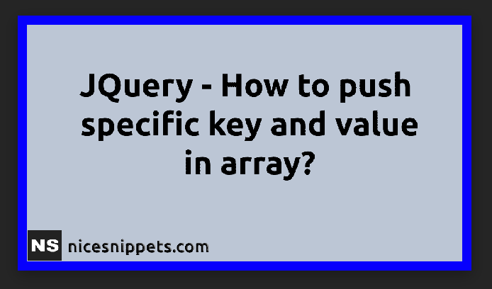 JQuery - How To Push Specific Key And Value In Array?