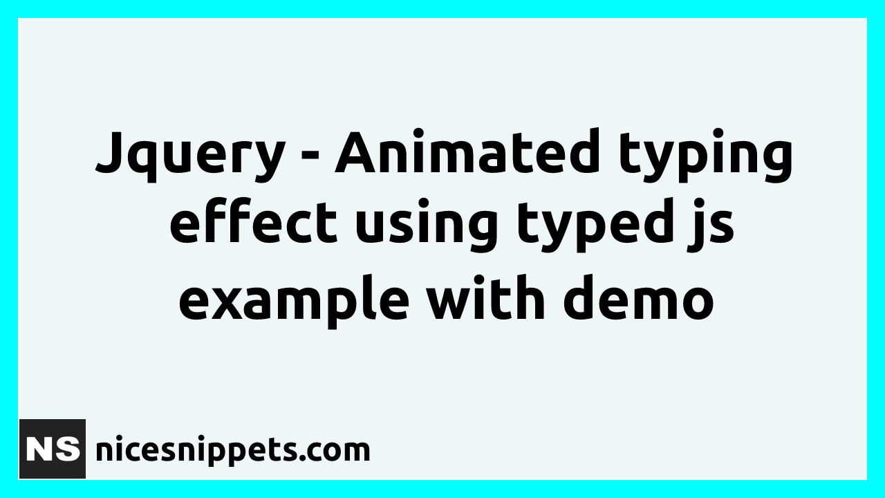 JQuery - Animated Typing Effect Using Typed Js Example