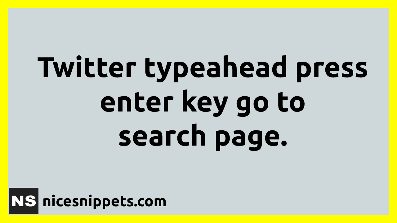 Twitter Typeahead Press Enter Key Go To Search Page Example