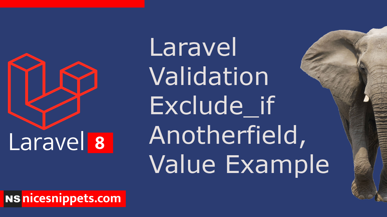 Laravel Validation Exclude_if Anotherfield,Value Example