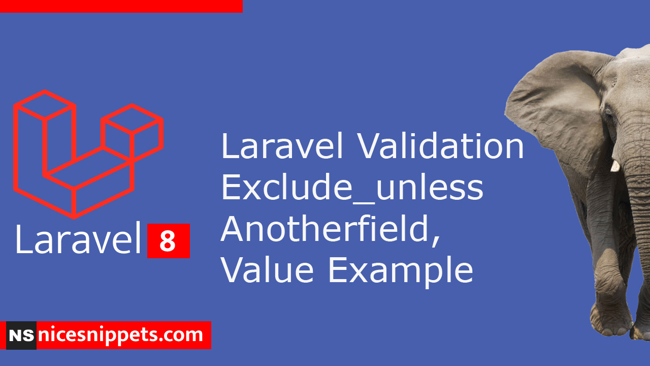 Laravel Validation Exclude_unless Anotherfield,Value Example