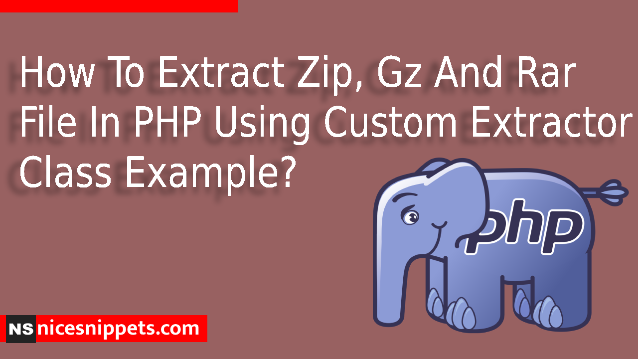 How To Extract Zip, Gz And Rar File In PHP Using Custom Extractor Class Example?