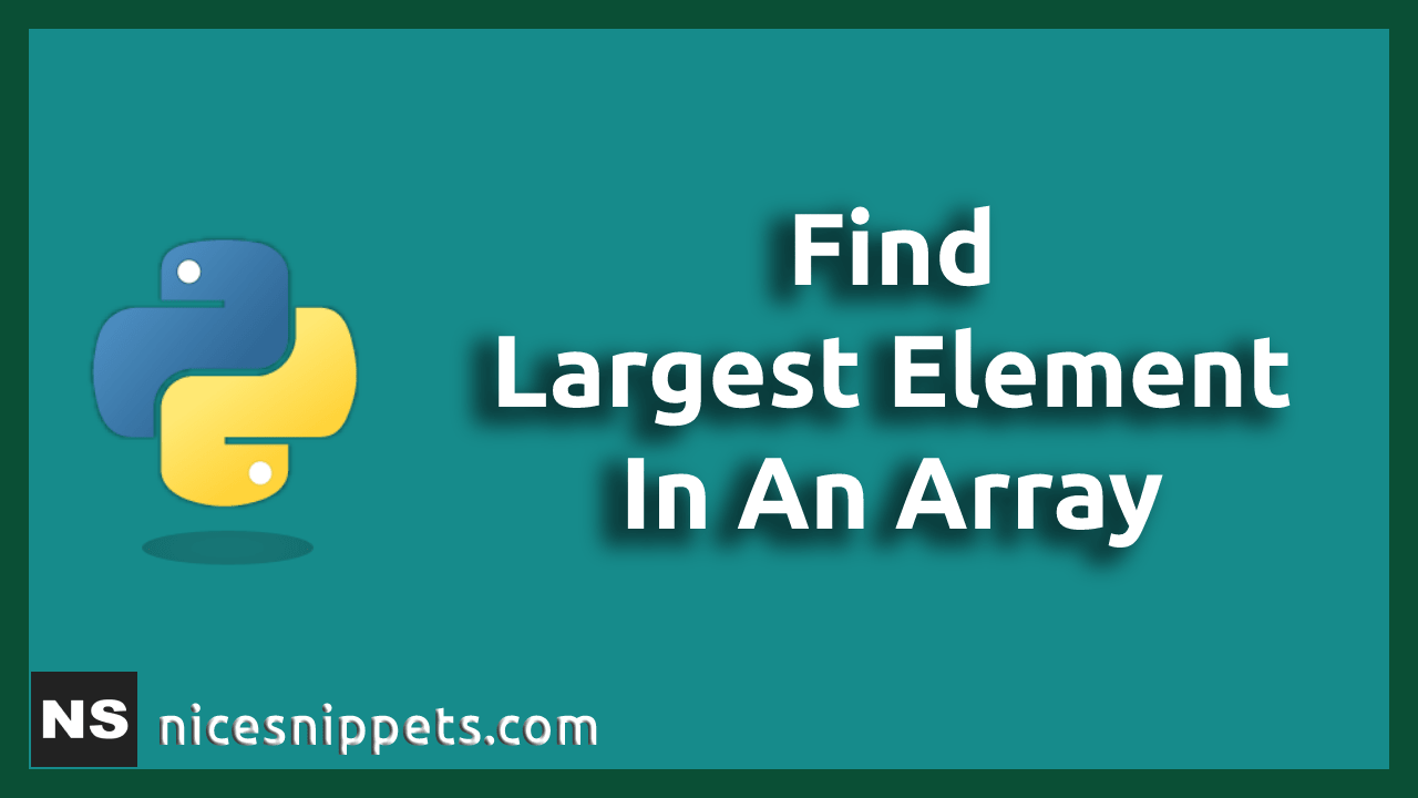 Python Program To Find Largest Element In An Array