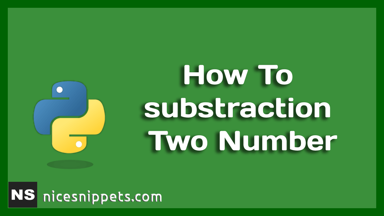 How To substraction Two Number in Python ?