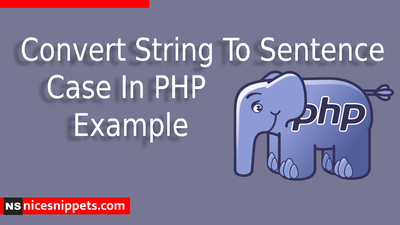 Convert String To Sentence Case In PHP Example