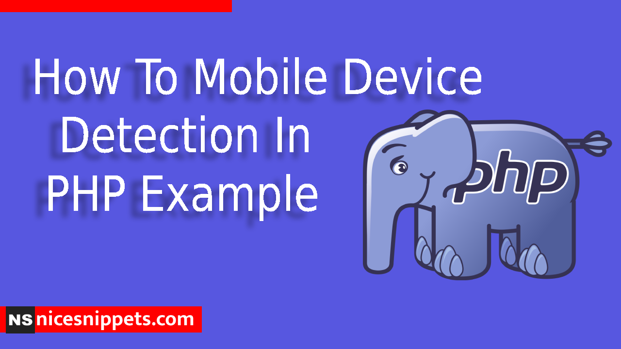 How To Mobile Device Detection In PHP Example