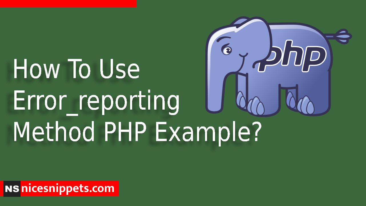 How To Use Error_reporting Method PHP Example?