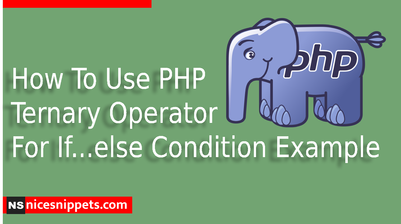 How To Use PHP Ternary Operator For If...else Condition Example