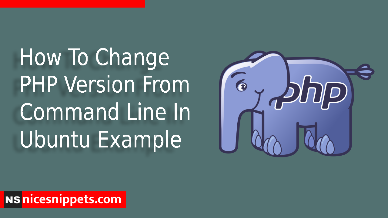 How To Change PHP Version From Command Line In Ubuntu Example