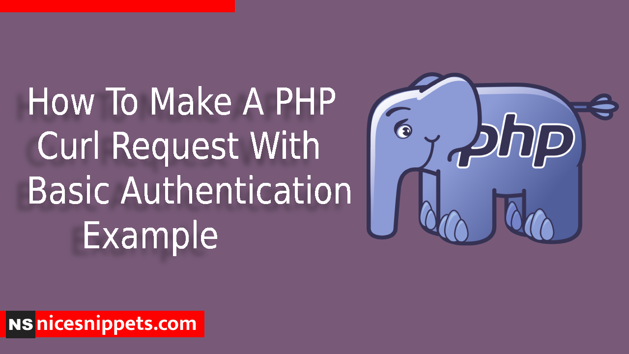 How To Make A PHP Curl Request With Basic Authentication Example