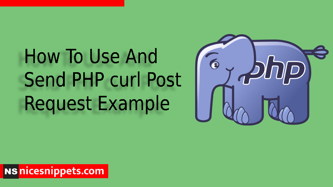 How To Use And Send PHP curl Post Request Example