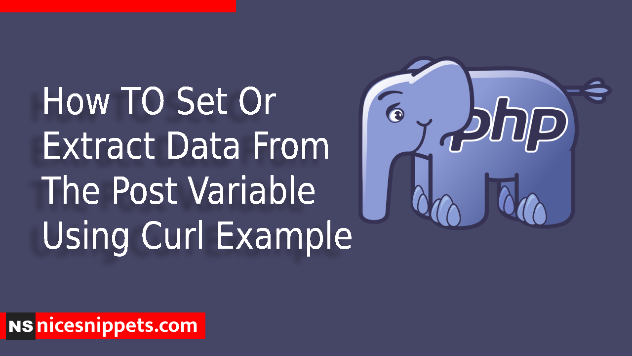 How TO Set Or Extract Data From The Post Variable Using Curl Example