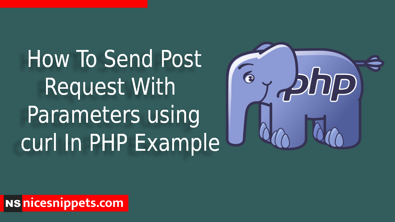 How To Send Post Request With Parameters using curl In PHP Example