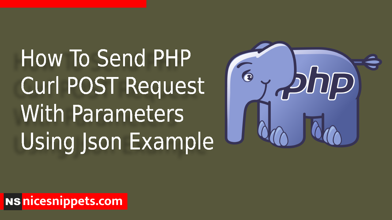 How To Send PHP Curl POST Request With Parameters Using Json Example