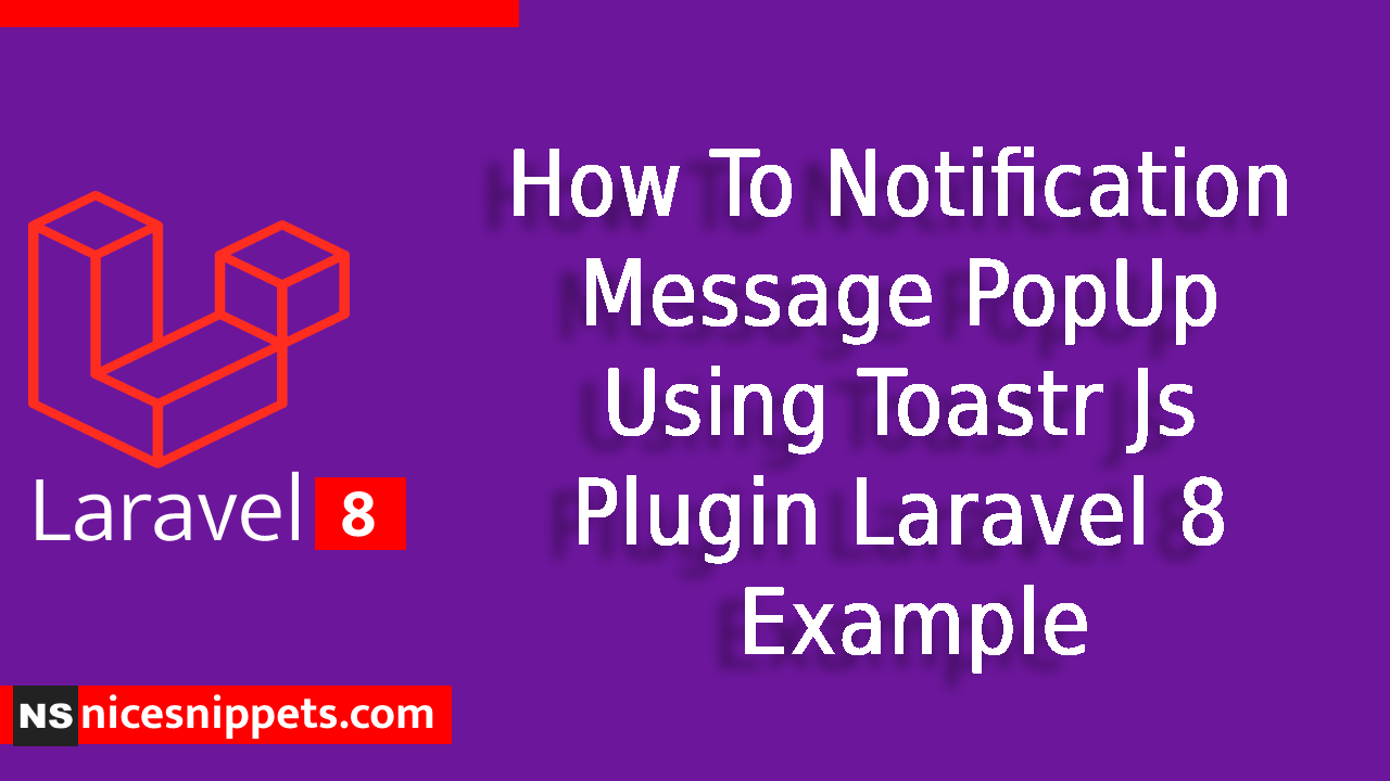 How To Notification Message PopUp Using Toastr Js Plugin Laravel 8 Example