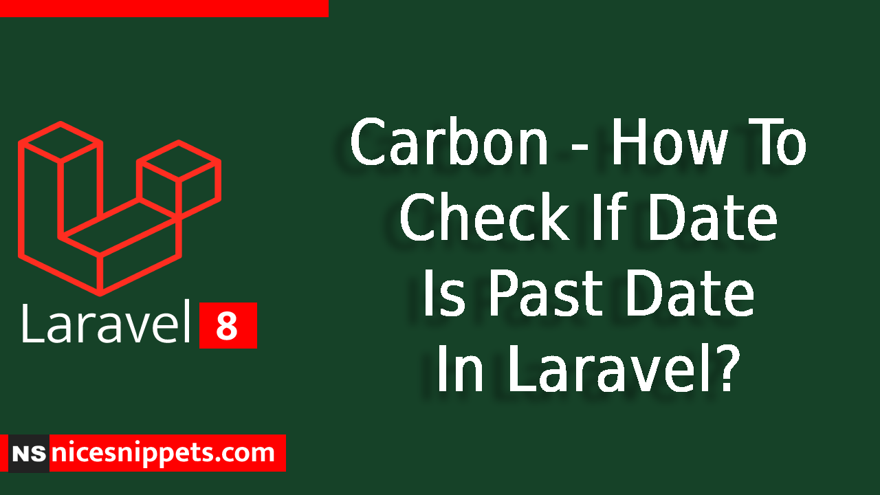 Carbon - How to Check If Date Is Past Date In Laravel 8 ?