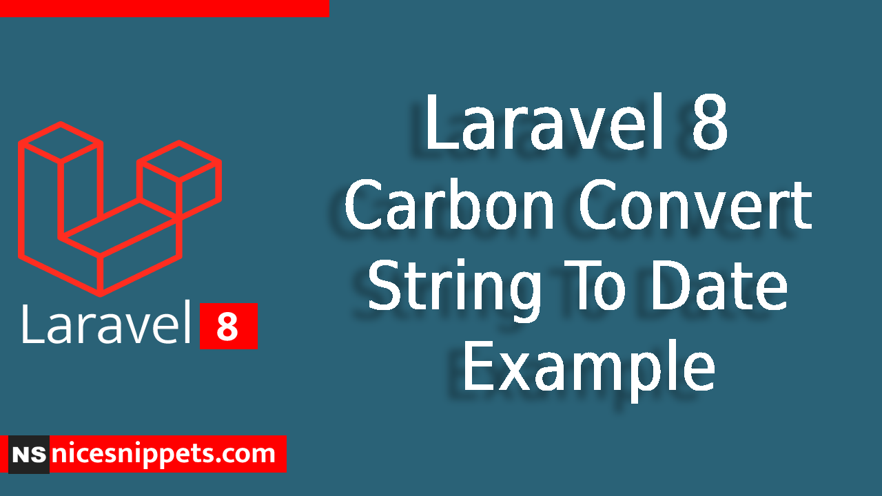 Laravel 8 Carbon Convert String To Date Example