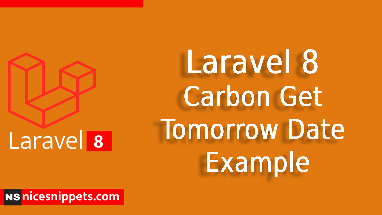 Laravel 8 Carbon Get Tomorrow Date Example