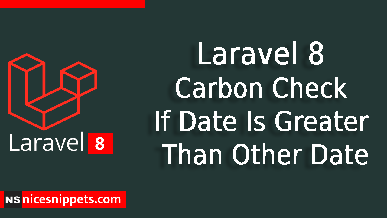 Laravel 8 Carbon Check If Date Is Greater Than Other Date