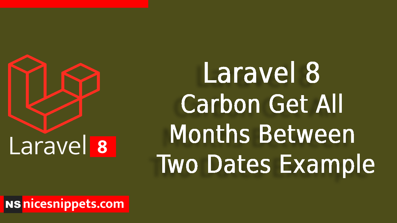 Laravel 8 Carbon Get All Months Between Two Dates Example