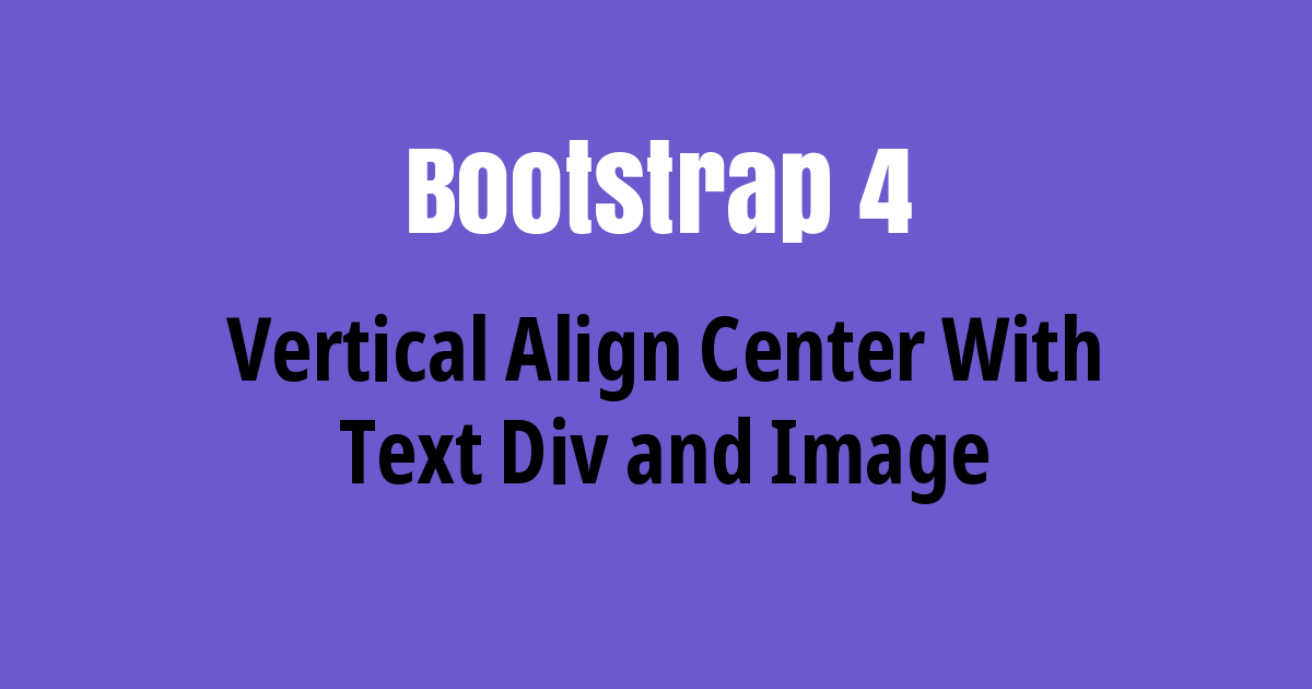 Live demo bootstrap 4 vertical align center with text div image - Vertical align div ...