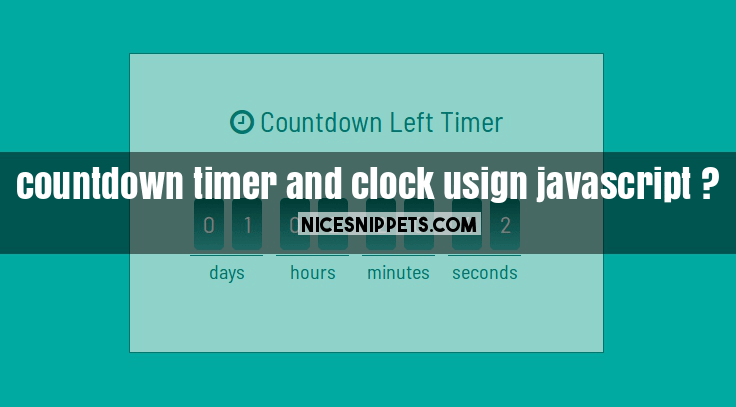 How to create countdown timer and clock usign javascript ?